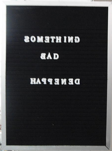 """something bad happened"" plastic letters on 25 x 18in black board 2012"